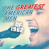 The Greatest American Men of 1962 by Various Artists