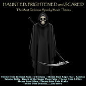 Haunted, Frightened and Scared! The Most Delicious Spooky Movie Themes de Various Artists