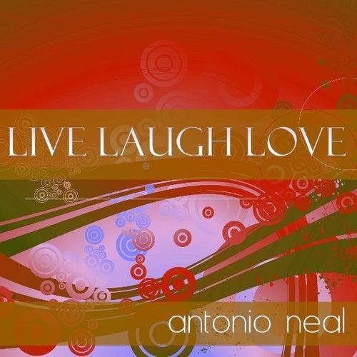 Live Laugh Love by Antonio Neal
