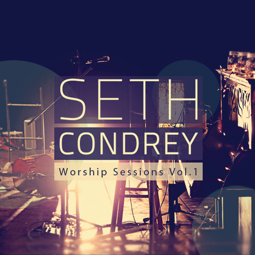 Worship Sessions by Seth Condrey
