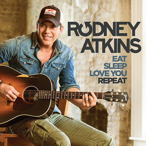 Eat Sleep Love You Repeat von Rodney Atkins