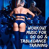 Workout Music for Go Go & Tabledance Training by Various Artists