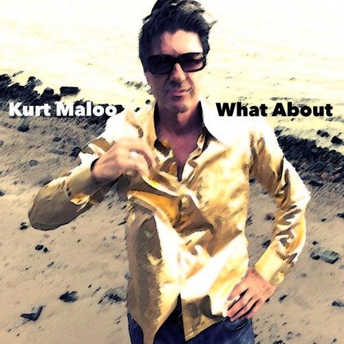 What About by Kurt Maloo