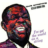 I've Got The World On A String by Louis Armstrong