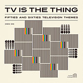 TV Is the Thing: Fifties and Sixties Television Themes by Various Artists