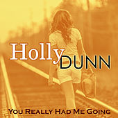 You Really Had Me Going de Holly Dunn