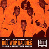 The Rebellious Juke Box Plays Doo-Wop Daddies (Volume 1 - The Uptempo Sounds) by Various Artists