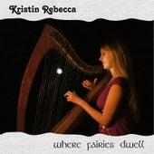 Where Fairies Dwell by Kristin Rebecca