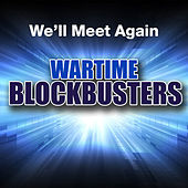 We'll Meet Again: Wartime Blockbusters von Various Artists