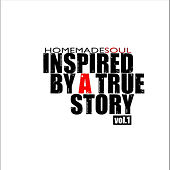 Inspired By a True Story, Vol. 1 by Homemade Soul