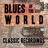 Blues of the World - Classic Recordings, Vol. 1 by Various Artists