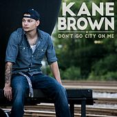 Don't Go City on Me by Kane Brown