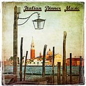 Italian Dinner Music, Italian Restaurant Music, Background Music Vol. 2 by Italian Restaurant Music of Italy