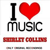 I Love Music - Only Original Recondings by Shirley Collins