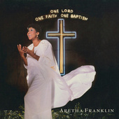 One Lord, One Faith, One Baptism by Aretha Franklin