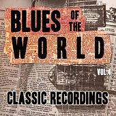Blues of the World - Classic Recordings, Vol. 4 by Various Artists
