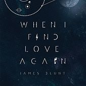 When I Find Love Again by James Blunt