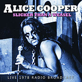 Slicker Than a Weasel (Live) by Alice Cooper