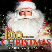 100 Must-Have Christmas Carols and Chants by Various Artists