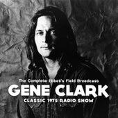 Complete Ebbet's Field Broadcast (Live) von Gene Clark