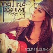 Rompe el Silencio de Paulina Aguirre