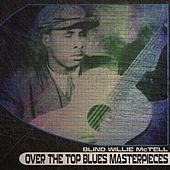 Over the Top Blues Masterpieces (Remastered) by Blind Willie McTell