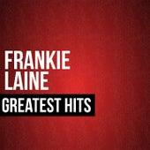 Frankie Laine Greatest Hits by Frankie Laine