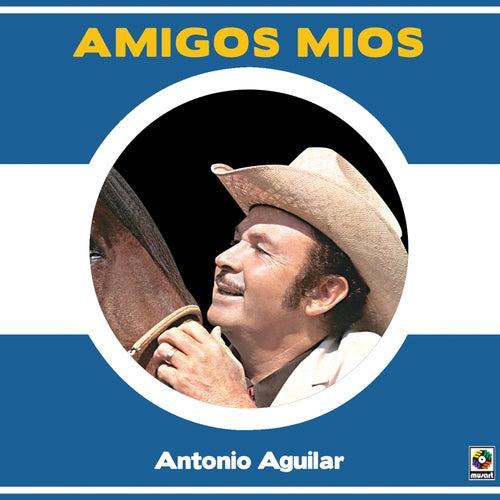 Amigos Mios by Antonio Aguilar