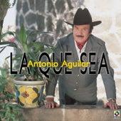 La Que Sea by Antonio Aguilar