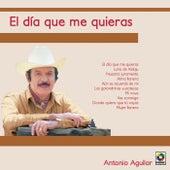 El Dia Que Me Quieras by Antonio Aguilar