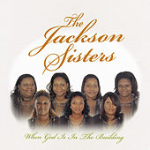 When God Is In The Building by The Jackson Sisters