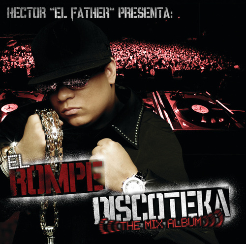 El Rompe Discoteka /The Mix Album by Hector El Father