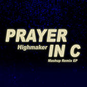 Prayer in C (Mashup Remix EP) by Highmaker