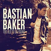 Too Old to Die Young by Bastian Baker