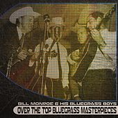 Over the Top Bluegrass Masterpieces (Remastered) by Bill Monroe