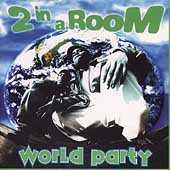 World Party by 2 In A Room