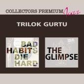 Bad Habits Die Hard & The Glimpse by Trilok Gurtu
