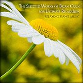The Selected Works of Brian Crain for Ultimate Relaxation by Relaxing Piano Music