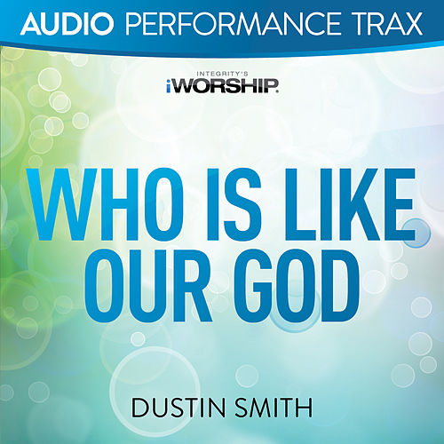Who Is Like Our God (Audio Performance Trax) by Dustin Smith