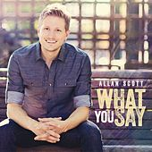 What You Say by Scott Allan