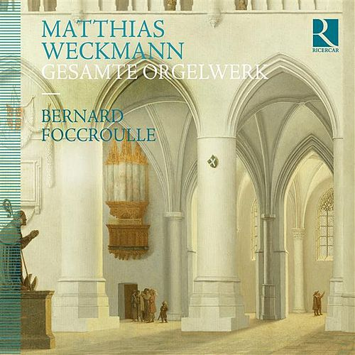 Weckmann: Complete Organ Works by Bernard Foccroulle