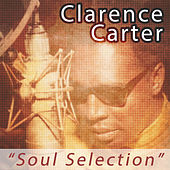Clarence Carter - Soul Selection by Clarence Carter
