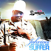 No Go See We Suffer - Single by Jah Vinci