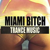 Miami Bitch Trance Music by Various Artists