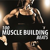 100 Muscle Building Beats by Various Artists