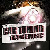 Car Tuning Trance Music by Various Artists