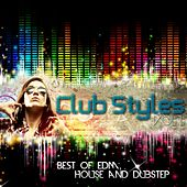 Club Styles, Vol. 1 - Best of EDM, House and Dubstep von Various Artists