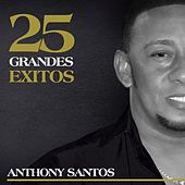 25 Grandes Exitos de Anthony Santos