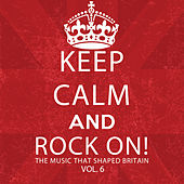 Keep Calm and Rock On! The Music That Shaped Britain, Vol. 6 de Various Artists