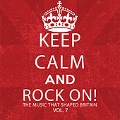 Keep Calm and Rock On! The Music That Shaped Britain, Vol. 7 von Various Artists